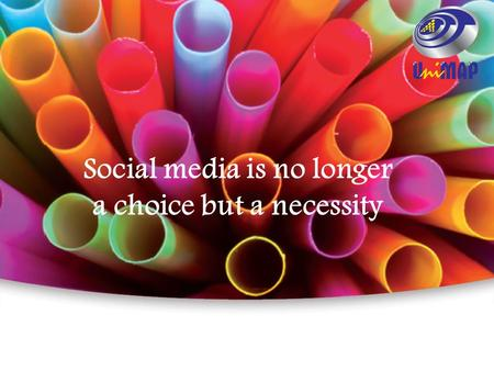 Social media is no longer a choice but a necessity.