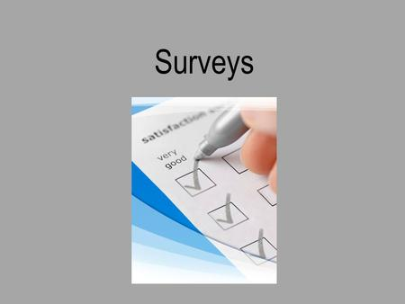 Surveys. A survey is a set of carefully planned questions used to gather data with a particular objective or goal in mind These questions can be completed.