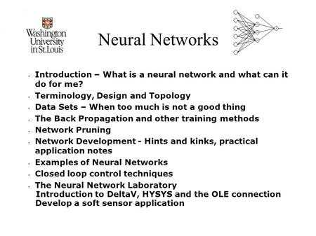 Neural Networks Introduction – What is a neural network and what can it do for me? Terminology, Design and Topology Data Sets – When too much is not a.