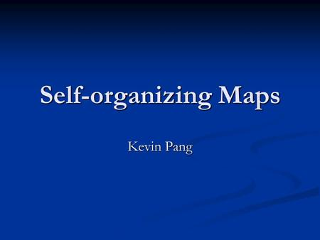 Self-organizing Maps Kevin Pang. Goal Research SOMs Research SOMs Create an introductory tutorial on the algorithm Create an introductory tutorial on.