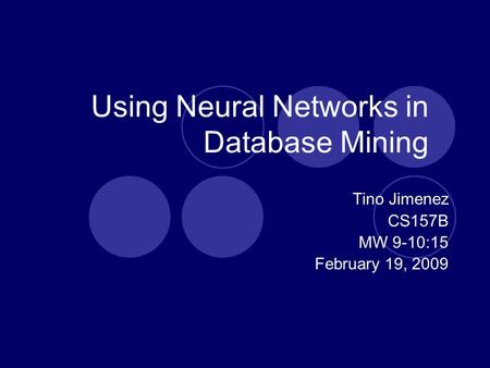 Using Neural Networks in Database Mining Tino Jimenez CS157B MW 9-10:15 February 19, 2009.