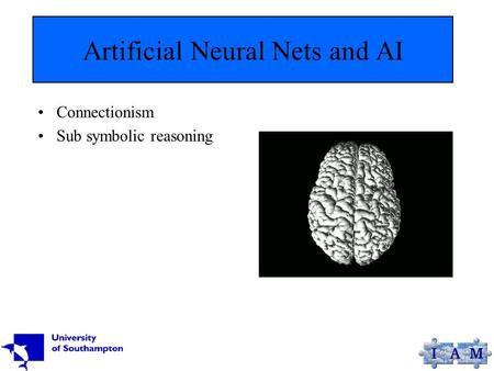 Artificial Neural Nets and AI Connectionism Sub symbolic reasoning.