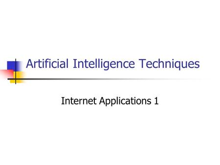 Artificial Intelligence Techniques Internet Applications 1.