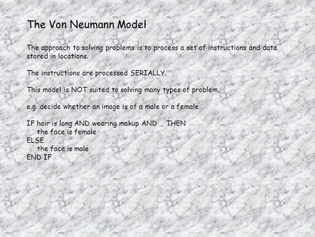 The Von Neumann Model The approach to solving problems is to process a set of instructions and data stored in locations. The instructions are processed.