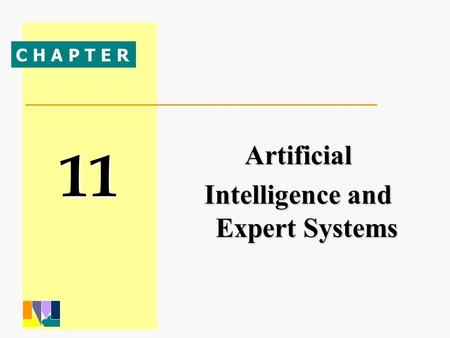 11 C H A P T E R Artificial Intelligence and Expert Systems.