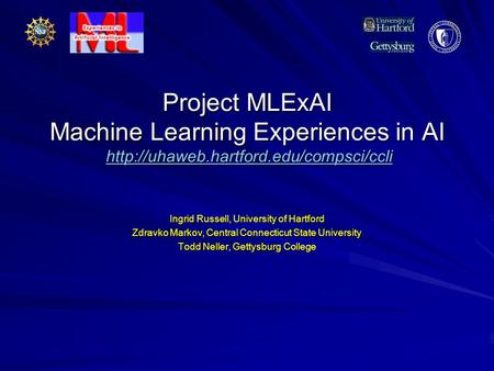 Project MLExAI Machine Learning Experiences in AI   Ingrid Russell, University.