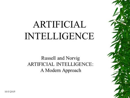 10/3/2015 ARTIFICIAL INTELLIGENCE Russell and Norvig ARTIFICIAL INTELLIGENCE: A Modern Approach.