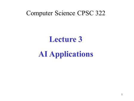 Computer Science CPSC 322 Lecture 3 AI Applications 1.