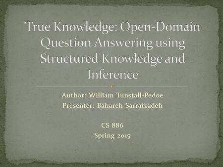 Author: William Tunstall-Pedoe Presenter: Bahareh Sarrafzadeh CS 886 Spring 2015.