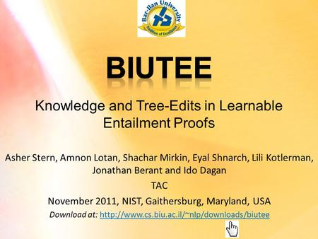 Knowledge and Tree-Edits in Learnable Entailment Proofs Asher Stern, Amnon Lotan, Shachar Mirkin, Eyal Shnarch, Lili Kotlerman, Jonathan Berant and Ido.