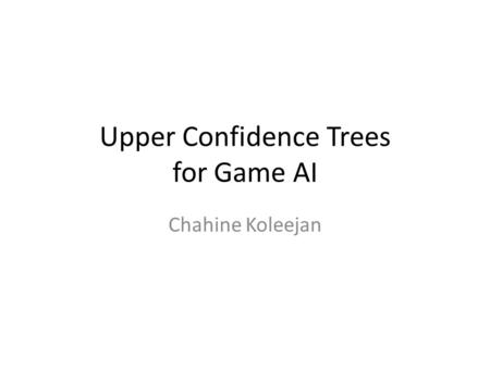 Upper Confidence Trees for Game AI Chahine Koleejan.