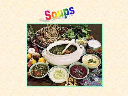 Prepare & Cook Basic Soups Soups, unlike Sauces are a dish in their own right. Soups may be served as a meal on their own, or as a first course on a menu.