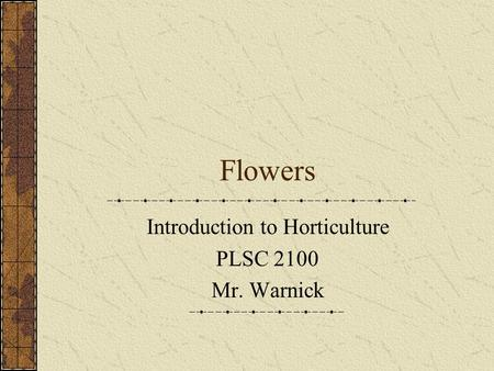 Introduction to Horticulture PLSC 2100 Mr. Warnick