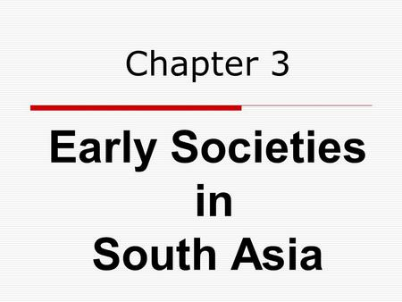 Early Societies in South Asia Chapter 3. I- Harappan society  Background - Neolithic villages in Indus River Valley by 3000 B.C.E. - Earliest remains.