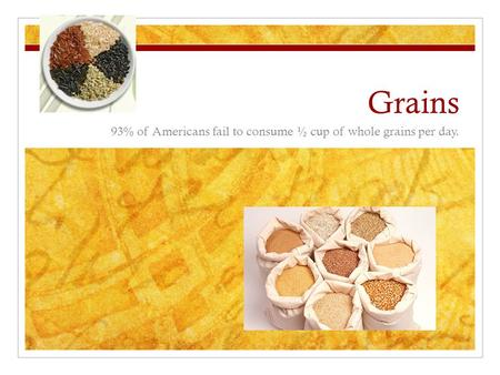 93% of Americans fail to consume ½ cup of whole grains per day.
