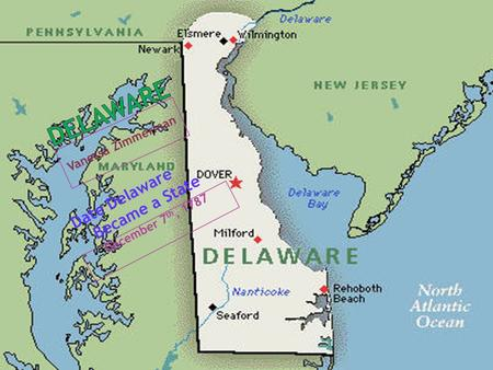 Vanessa Zimmerman December 7 th, 1787 Date Delaware Became a State.