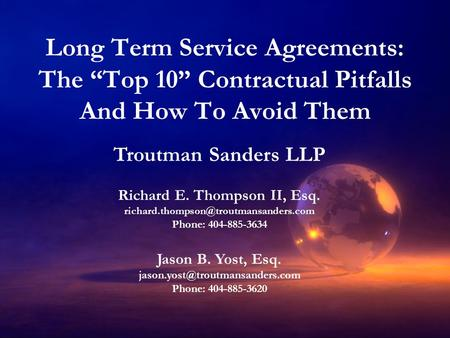 "Long Term Service Agreements: The ""Top 10"" Contractual Pitfalls And How To Avoid Them Troutman Sanders LLP Richard E. Thompson II, Esq."