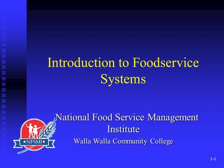 1-1 Introduction to Foodservice Systems National Food Service Management Institute National Food Service Management Institute Walla Walla Community College.