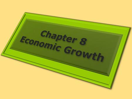 1. THE SIGNIFICANCE OF ECONOMIC GROWTH Learning Objectives 1.Define economic growth and explain it using the production possibilities model and the concept.