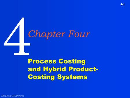McGraw-Hill/Irwin 4-1 Process Costing and Hybrid Product- Costing Systems 4 Chapter Four.