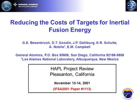 Reducing the Costs of Targets for Inertial Fusion Energy G.E. Besenbruch, D.T. Goodin, J.P. Dahlburg, K.R. Schultz, A. Nobile 1, E.M. Campbell General.