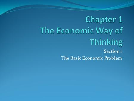 Section 1 The Basic Economic Problem. KEY CONCEPT Scarcity is the situation that exists because wants are unlimited and resources are limited. Chapter.