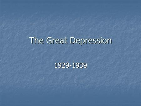 "The Great Depression 1929-1939. The Boom During the 1920s, many were buying stocks ""on the margin""… in other words, paying by credit. During the 1920s,"