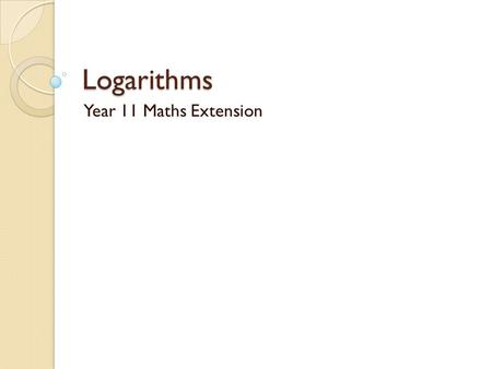 Logarithms Year 11 Maths Extension. Logarithms Examples.