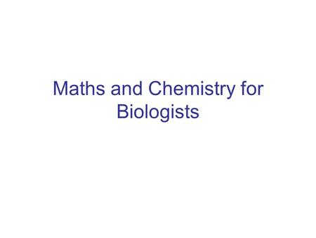 Maths and Chemistry for Biologists. Maths 2 This section of the course covers – exponential processes and logs to the base e straight line graphs how.