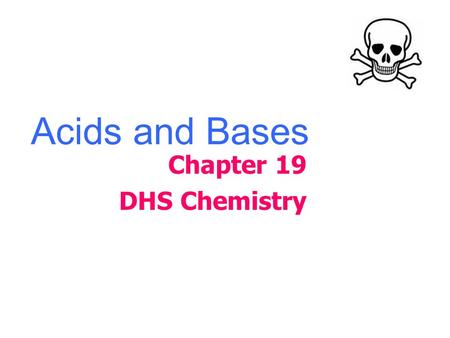 Acids and Bases Chapter 19 DHS Chemistry. I. Definition and Properties.