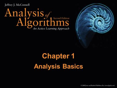 1 Chapter 1 Analysis Basics. 2 Chapter Outline What is analysis? What to count and consider Mathematical background Rates of growth Tournament method.