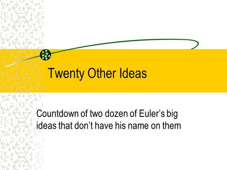 Twenty Other Ideas Countdown of two dozen of Euler's big ideas that don't have his name on them.