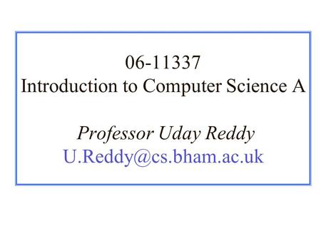 06-11337 Introduction to Computer Science A Professor Uday Reddy