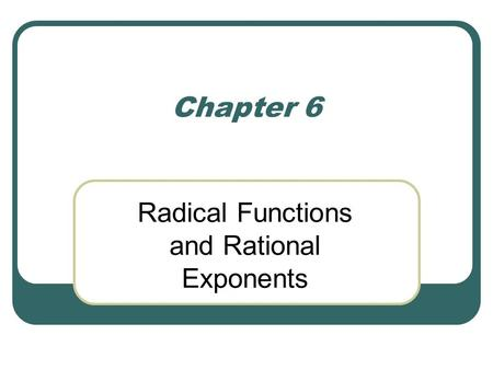 Chapter 6 Radical Functions and Rational Exponents.