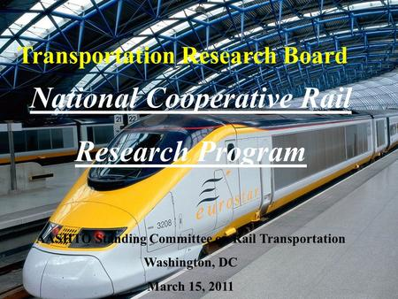 Cooperative Research Programs Transportation Research Board 1 Transportation Research Board National Cooperative Rail Research Program AASHTO Standing.