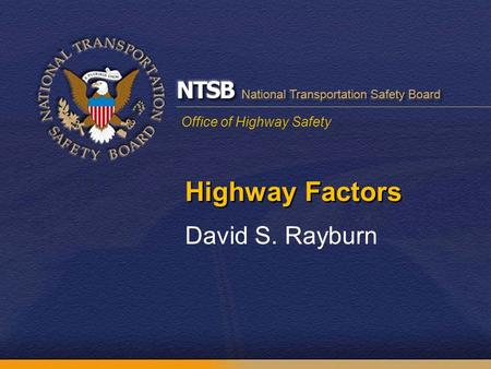Office of Highway Safety Highway Factors David S. Rayburn.