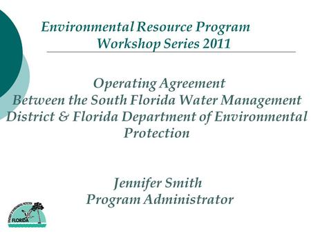 Environmental Resource Program Workshop Series 2011 Operating Agreement Between the South Florida Water Management District & Florida Department of Environmental.