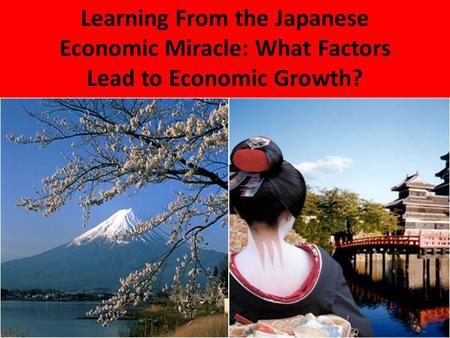 Learning From the Japanese Economic Miracle: What Factors