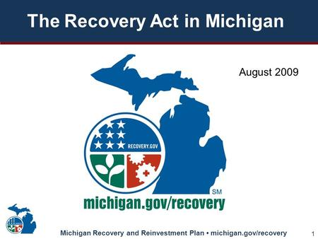 Michigan Recovery and Reinvestment Plan michigan.gov/recovery 1 The Recovery Act in Michigan August 2009.
