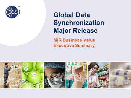 Global Data Synchronization Major Release MjR Business Value Executive Summary.