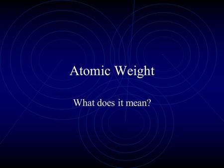 Atomic Weight What does it mean?. The Mass of an Atom The mass of an atom is measured in atomic mass units (amu) aka Dalton. The atomic mass of an atom.