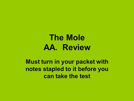 The Mole AA. Review Must turn in your packet with notes stapled to it before you can take the test.