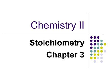 Chemistry II Stoichiometry Chapter 3. Stoichiometery: Calculations with Chemical Formulas and Equations.