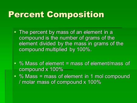 Percent Composition  The percent by mass of an element in a compound is the number of grams of the element divided by the mass in grams of the compound.