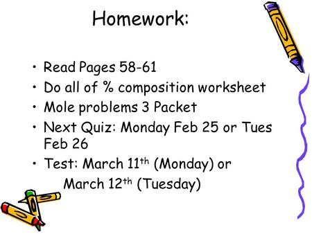 Homework: Read Pages 58-61 Do all of % composition worksheet Mole problems 3 Packet Next Quiz: Monday Feb 25 or Tues Feb 26 Test: March 11 th (Monday)