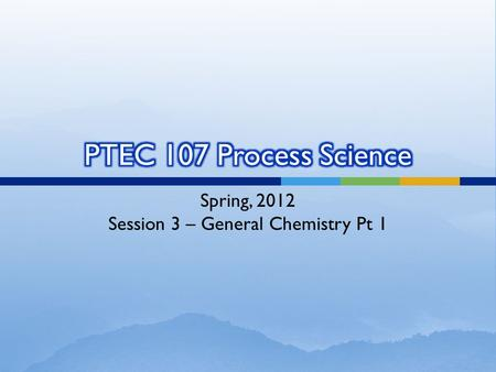 Spring, 2012 Session 3 – General Chemistry Pt 1.  Definition of terms  Chemical formulas  Chemistry background  Reactions  Equilibrium and law of.