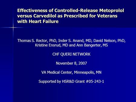 Thomas S. Rector, PhD, Inder S. Anand, MD, David Nelson, PhD, Kristine Ensrud, MD and Ann Bangerter, MS CHF QUERI NETWORK November 8, 2007 VA Medical Center,