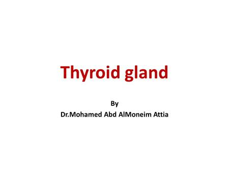 Thyroid gland By Dr.Mohamed Abd AlMoneim Attia. 2 Thyroid hormone synthesis Uptake of iodide by thyroid gland Oxidation of iodide to produce molecular.