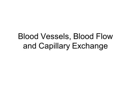 Blood Vessels, Blood Flow and Capillary Exchange.