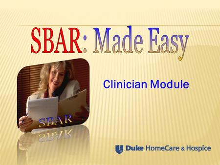 Clinician Module SBAR: Made Easy SBAR
